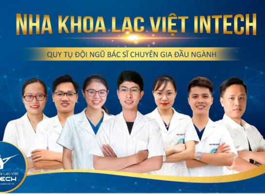 Nha khoa Lạc Việt Intech là địa chỉ uy tín tại Hà Nội với đội ngũ bác sĩ niềng răng mắc cài sứ